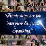 Annie skips her job interview and gets a spanking!
